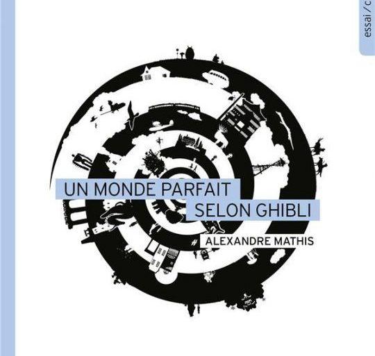un-monde-parfait-selon-ghibli-livre-alexandre-mathis-essai-cinema