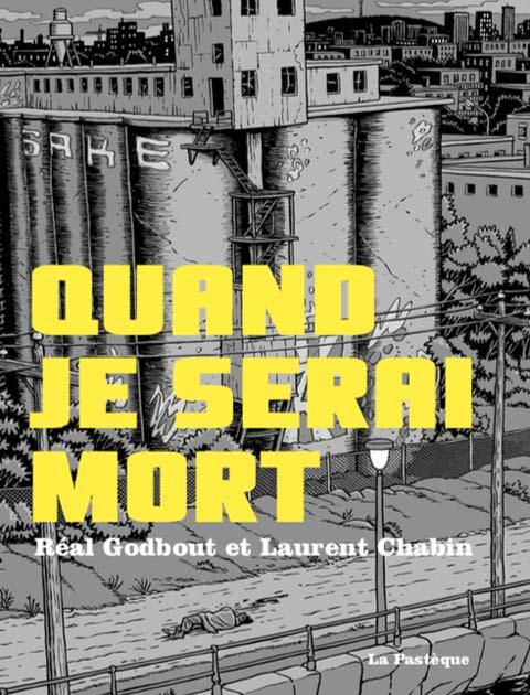 bd-quand-je-serai-mort-Real-Godbout-et-Laurent-Chabin