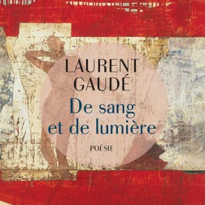 de-sang-et-de-lumiere-recueil-poesie-laurent-gaude-avis