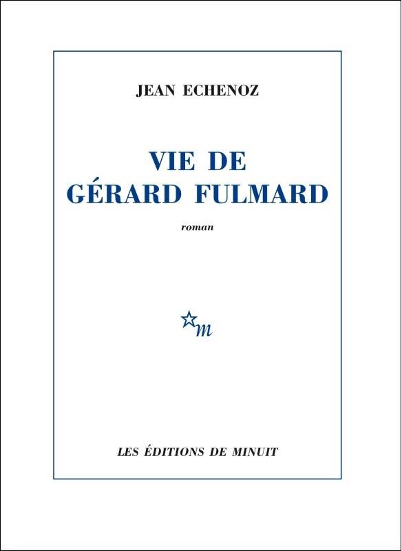 vie-de-gerard-fulmard-roman-Jean-Echenoz-critique-livre